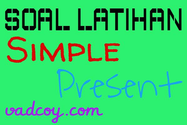 Contoh Soal Latihan Simple Present