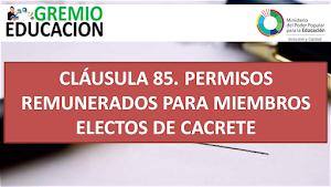 CLÁUSULA 85. PERMISOS REMUNERADOS PARA MIEMBROS ELECTOS DE CACRETE