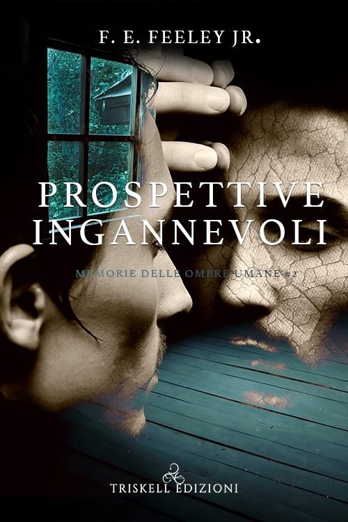 """Recensione: """"Prospettive ingannevoli"""" (Serie Memorie delle ombre umane #2) di F.E. Feeley Jr."""