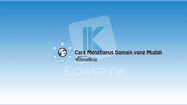 Cara Menghapus Domain yang Mudah