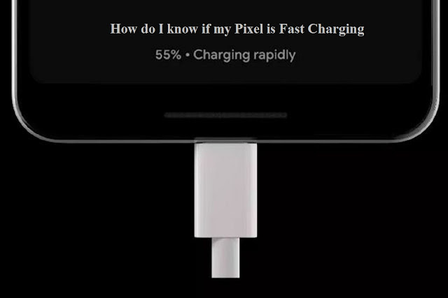 How do I know if my pixel is fast charging?