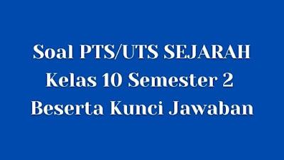 Soal PTS/UTS SEJARAH Kelas 10 Semester 2 SMA/SMK Beserta Jawaban