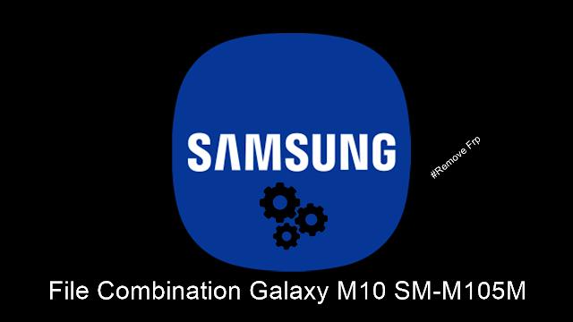 FIle Combination Samsung Galaxy M10 SM-M105M/Remove Frp