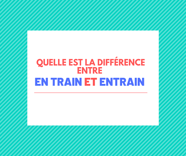 Quelle est la différence entre en train et entrain ?