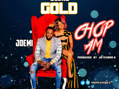 [Music] Blend gold x joemi - chop am