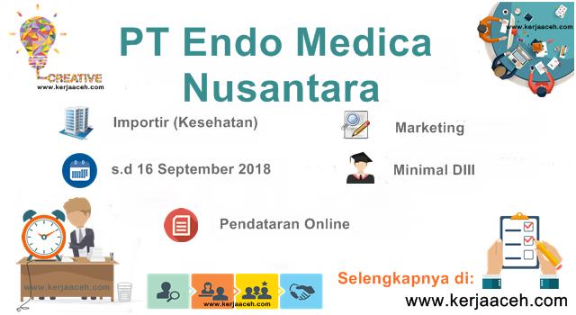 Lowongan Kerja Aceh Terbaru 2018 D3 Gaji 4 juta s.d 8 Juta di PT Endo Medica Nusantara Banda Aceh