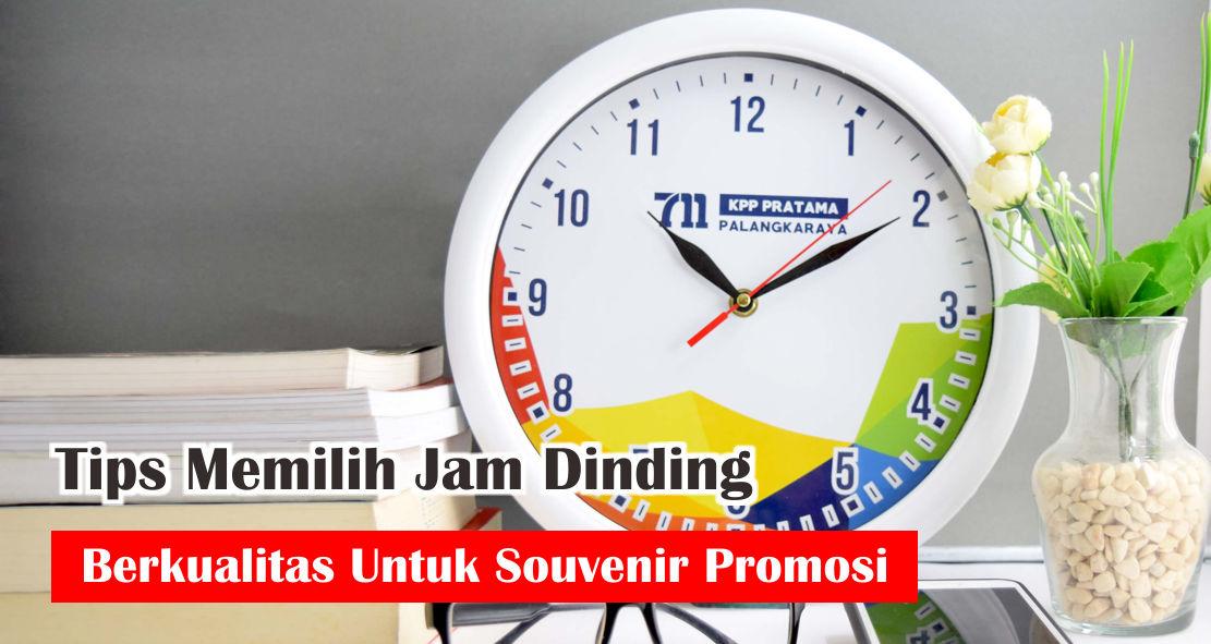 Tips Memilih Jam Dinding Berkualitas Untuk Souvenir Promosi