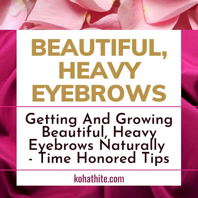 Getting And Growing Beautiful, Heavy Eyebrows Naturally | Time Honored Tips