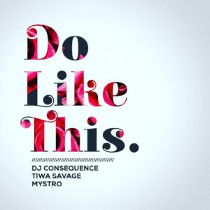 NEW MUSIC: DJ Consequence - Do Like This ft Tiwa Savage & Mystro