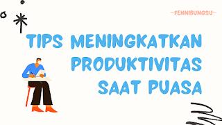 Tips meningkatkan produktivitas saat puasa, cara meningkatkan produktivitas saat puasa, bagaimana cara meningkatkan produktivitas saat puasa, uraikan cara meningkatkan produktivitas saat puasa, jelaskan cara meningkatkan produktivitas saat puasa, apa saja cara meningkatkan produktivitas saat puasa,