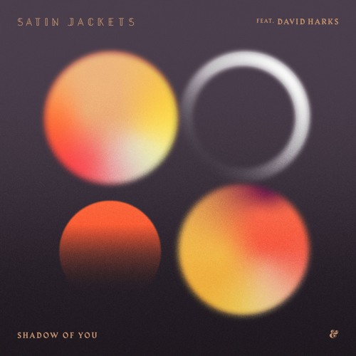 Satin Jackets Drops New Single 'Shadow of You' ft. David Harks
