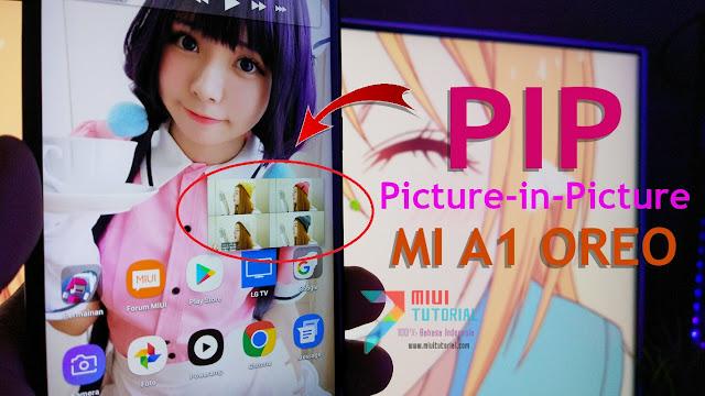 Apakah Picture-in-Picture Mode di Android OREO Xiaomi Mi A1 Tetap Ada? Lantas Bagaimana Cara Mengaktifkannya?