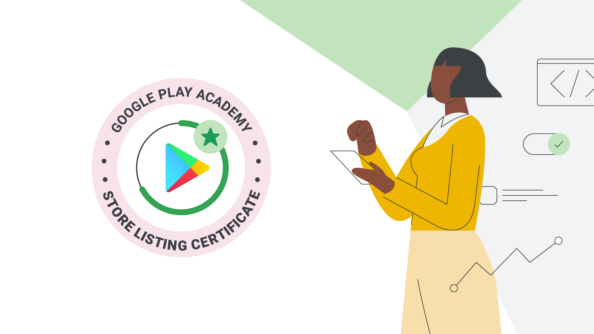Illustration of a black woman with short hair holding a tablet with Google Play Academy Store Listing Certificate logo in the middle of the image