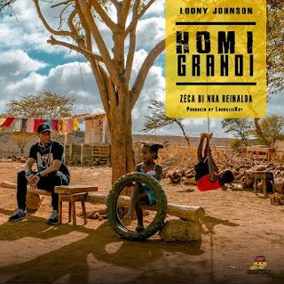 Loony Johnson - Homi Grandi (feat. Zeca Nha Reinalda)