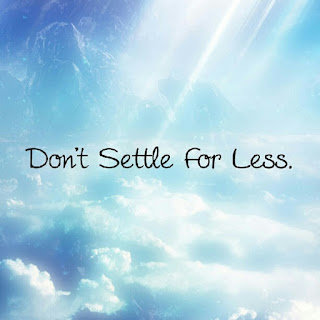 never settle for less