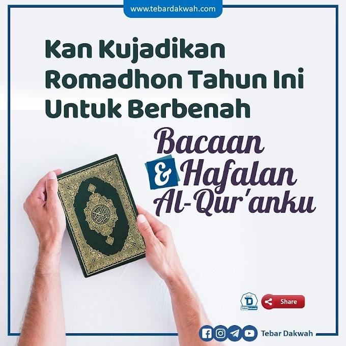 Kan Kujadikan Romadhon Tahun Ini Untuk Berbenah Bacaan Dan Hafalan Al Qur'anku