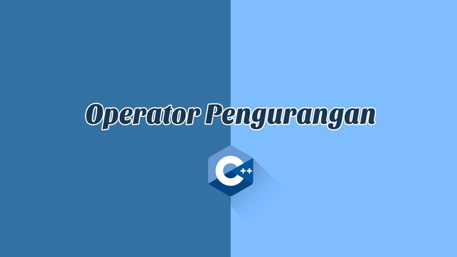 Operator Pengurangan di C++