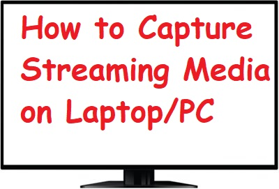 How to Capture Streaming Media on Laptop/PC | Method to Save Streaming Media in 2020