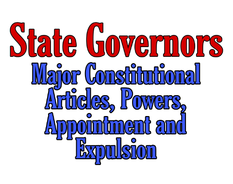 State Governors: Major Constitutional Articles, Powers, Appointment and Expulsion