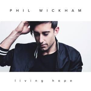 Phil Wickham - Living Hope Download [Mp3 + Lyrics + Video]