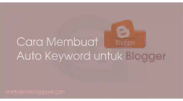 cara membuat keyword otomatis di blogger - How to Created Auto Keyword on Blogger