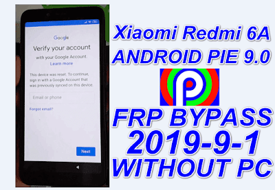 BYPASS Xiaomi Redmi 6A FRP ON ANDROID PIE 9.0 Sep 2019 Patch.