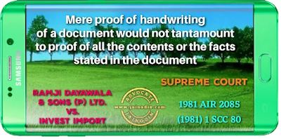 Mere proof of handwriting of a document would not tantamount to proof of all the contents or the facts stated in the document