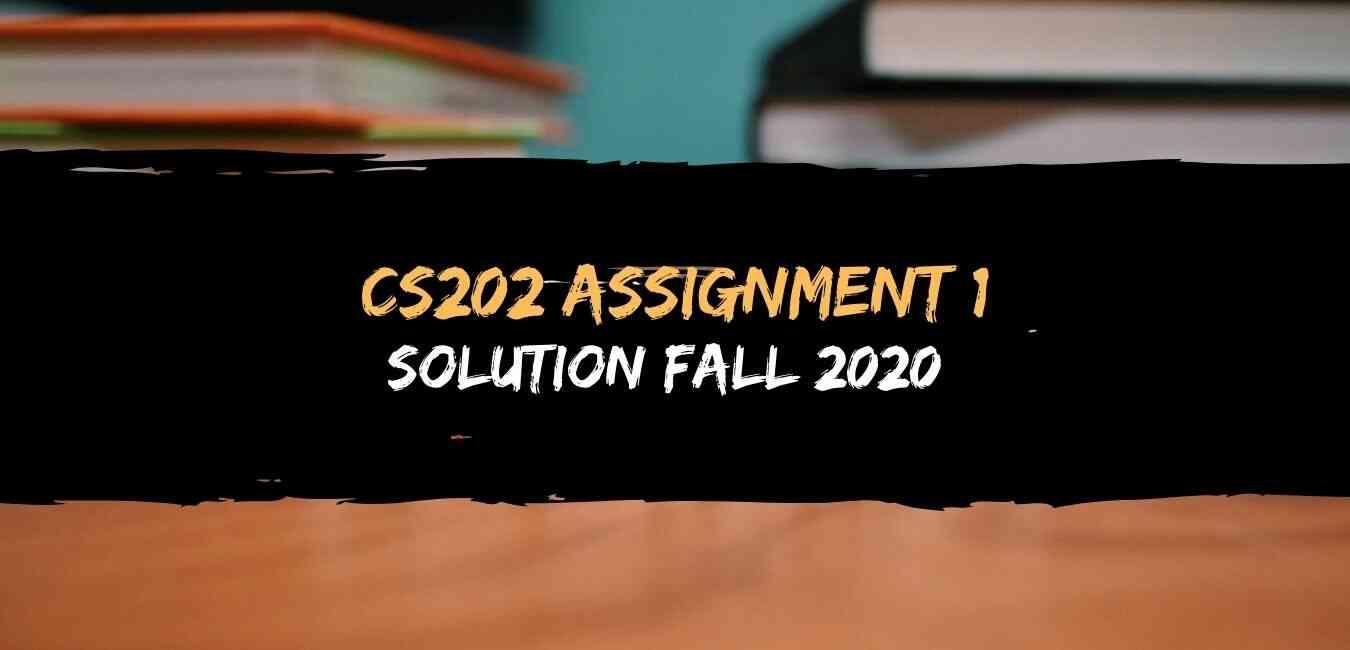 CS202 Assignment 1 Solution Fall 2020