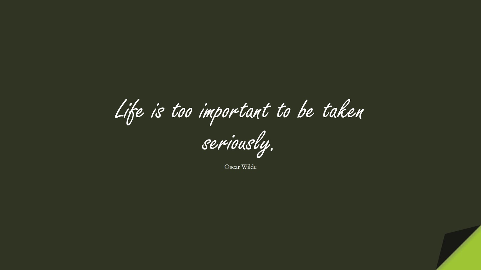 Life is too important to be taken seriously. (Oscar Wilde);  #LifeQuotes