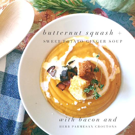 ... SQUASH + SWEET POTATO GINGER SOUP WITH HERB PARMESAN CROUTONS