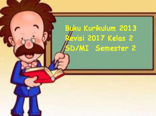 Buku Kurikulum 2013 Revisi 2017 Kelas 2 SD/MI  Semester 2
