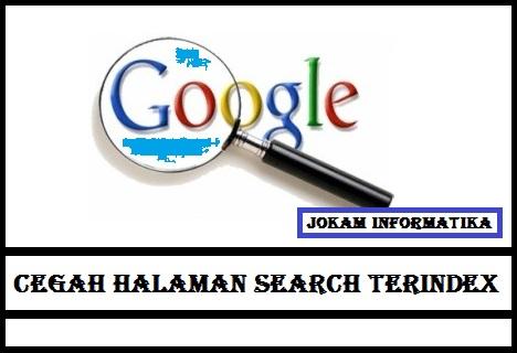 Cara Mencegah Halaman Searching Blog Atau Website Terindek Google - JOKAM INFORMATIKA