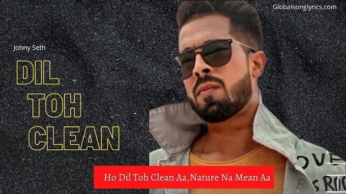 Dil Toh Clean Song Lyrics: Johny Seth |Latest Punjabi Songs|