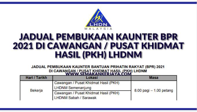 Bantuan Prihatin Rakyat 2021: Jadual Pembukaan Kaunter BPR 2021 di Cawangan / Pusat Khidmat Hasil (PKH) LHDNM