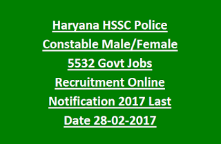 Haryana HSSC Police Constable Male, Female 5532 Govt Jobs Recruitment Online Notification 2017 Last Date 28-02-2017