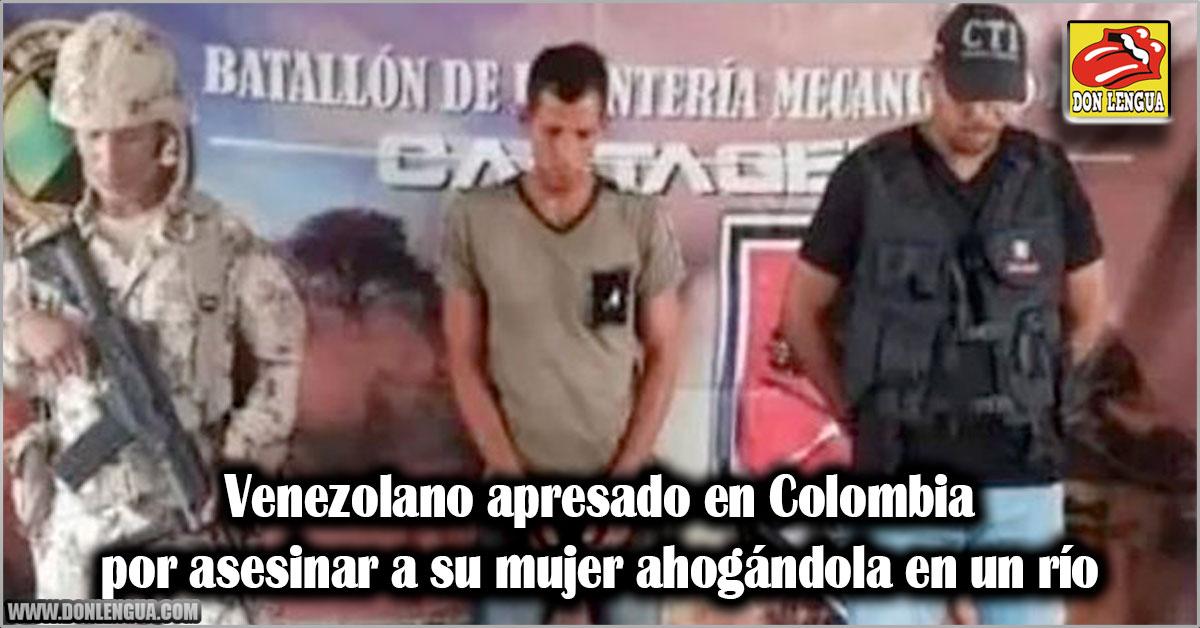 Venezolano apresado en Colombia por asesinar a su mujer ahogándola en un río