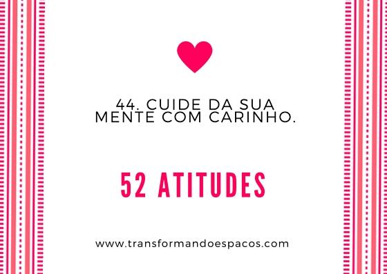 Atitude # 44 - Cuide da sua mente com carinho.