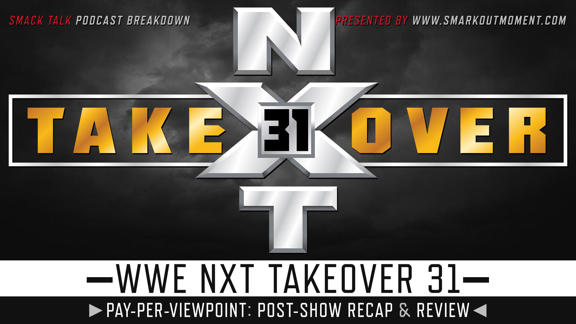 WWE NXT TakeOver 31 Recap and Review Podcast