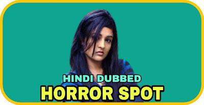 Horror Spot Hindi Dubbed Movie
