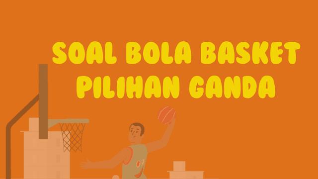 Contoh Soal Bola Basket Pilihan Ganda dan Jawabannya