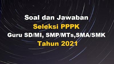 Unduh Contoh Soal dan Jawaban Seleksi PPPK Guru SD/MI,SMP/MTs, SMA/SMK Tahun 2021