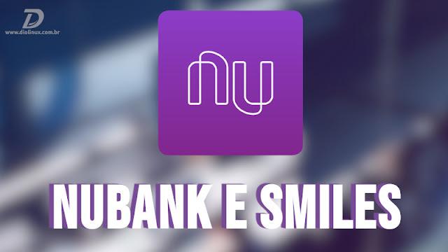 Nubank fecha parceria com a Smiles, para o programa de milhas