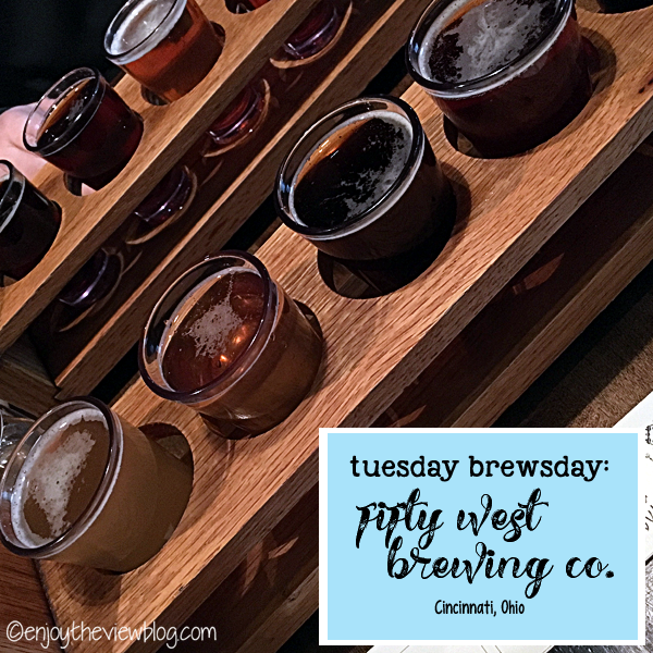 Tuesday Brewsday: Fifty West Brewing Company in Cincinnati, Ohio - We love visiting breweries, and today I'm talking about Fifty West Brewing in Cincinnati - one of our favorites!