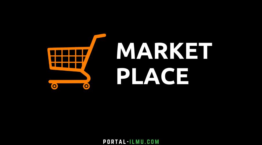 Pengertian Market Place dan Contoh Market Place Indonesia