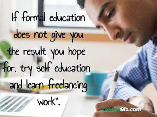 If formal education does not give you the result you hope for, try self education and learn freelancing work.