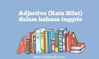 Pengertian dan contoh Adjective (Kata Sifat)