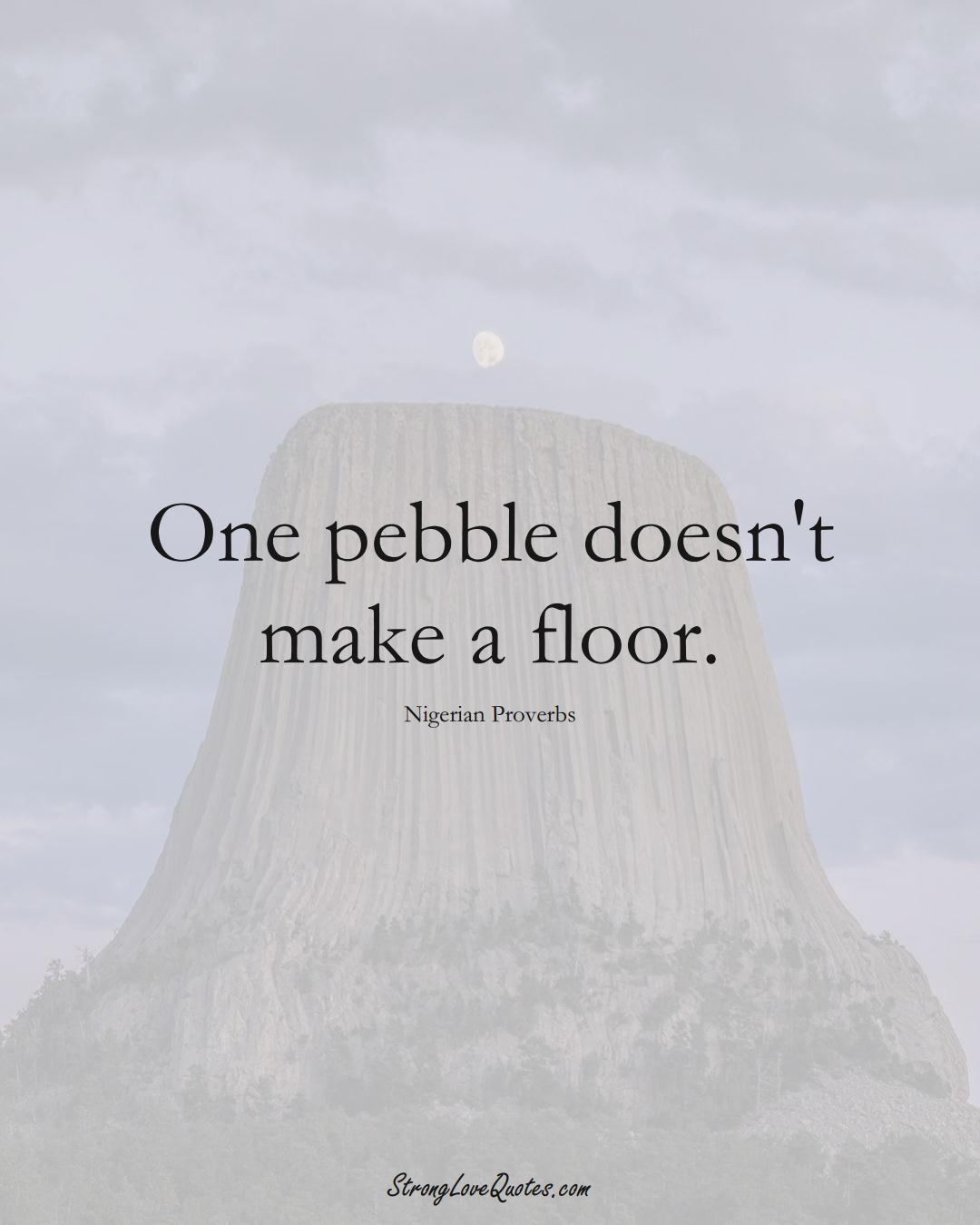 One pebble doesn't make a floor. (Nigerian Sayings);  #AfricanSayings