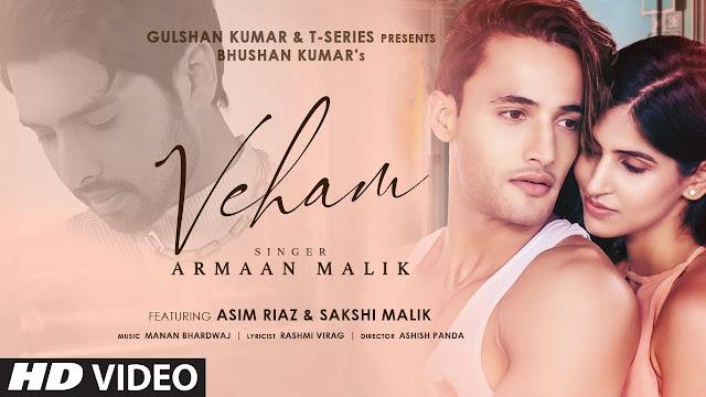 Song  :  Veham Song Lyrics Singer  :  Armaan Malik Lyrics  :  Rashmi Virag Music  :  Manan Bhardwaj featuring  :  Asim Riaz, Sakshi Malik