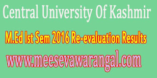 Central University Of Kashmir M.Ed Ist Sem 2016 Re-evaluation Results