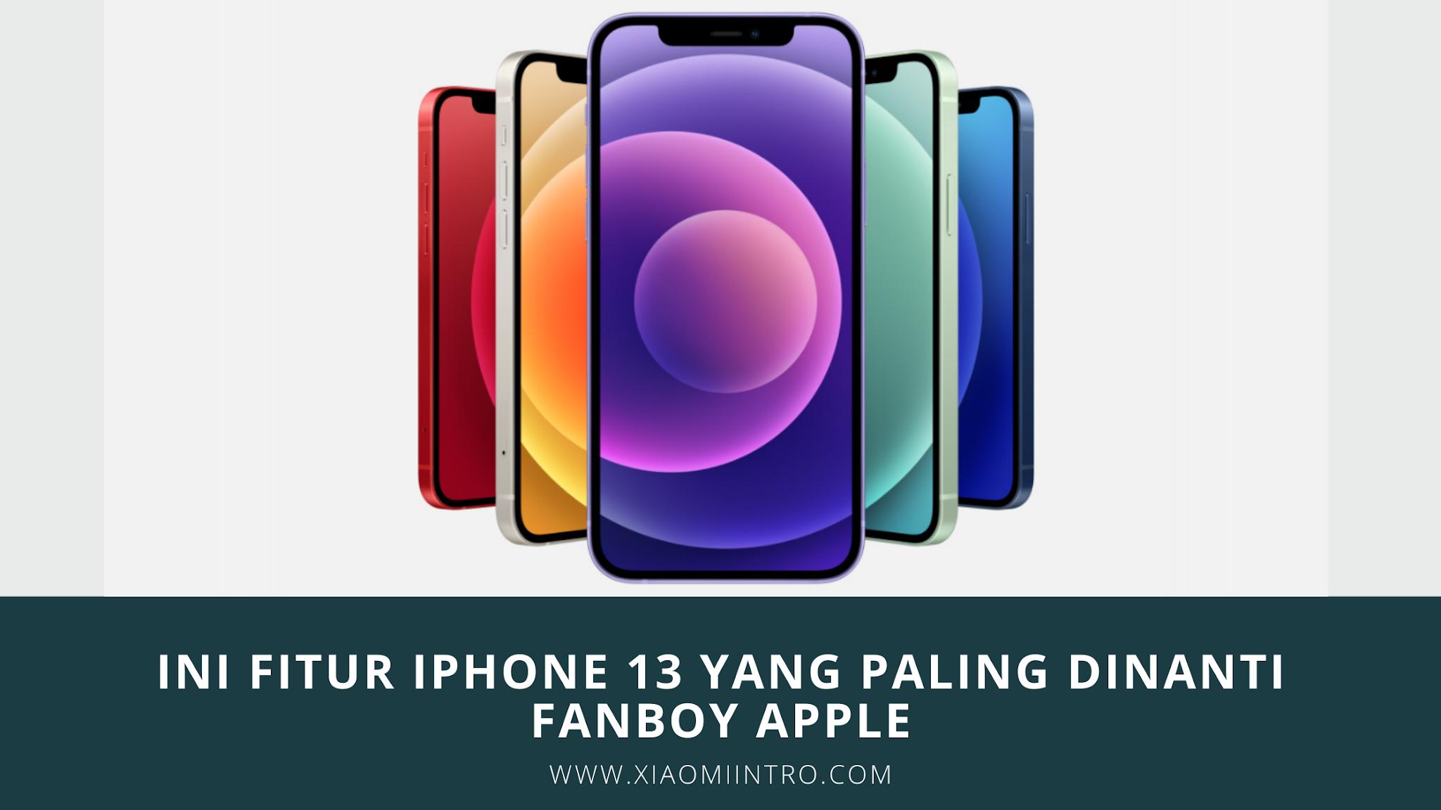 Ini Fitur Iphone 13 Yang Paling Dinanti Fanboy Apple